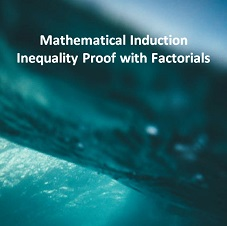 Mathematical Induction Inequality Proof with Factorials