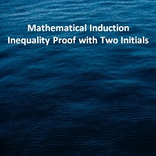 Mathematical Induction Inequality Proof with Two Initials
