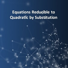 Equations Reducible to Quadratic by Substitution