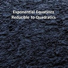 Exponential Equations Reducible to Quadratics