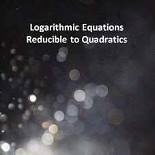 Logarithmic Equations Reducible to Quadratics