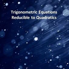 Trigonometric Equations Reducible to Quadratics