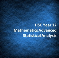 HSC Year 12 Mathematics Advanced Statistical Analysis