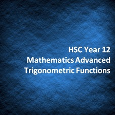 HSC Year 12 Mathematics Advanced Trigonometric Functions