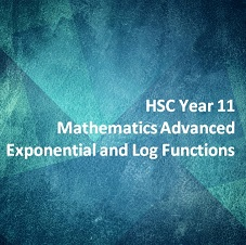 HSC Year 11 Mathematics Advanced Exponential and Logarithmic Functions
