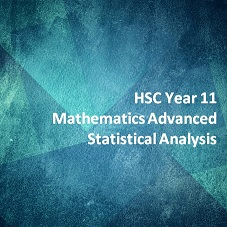HSC Year 11 Mathematics Advanced Statistical Analysis
