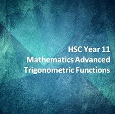 HSC Year 11 Mathematics Advanced Trigonometric Functions
