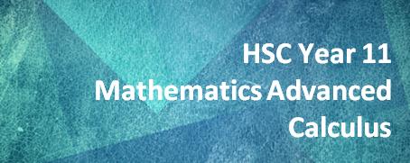 HSC Year 11 Mathematics Advanced – Calculus