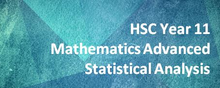 HSC Year 11 Mathematics Advanced – Statistical Analysis