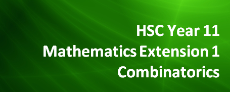 HSC Year 11 Mathematics Extension 1 – Combinatorics