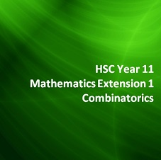HSC Year 11 Mathematics Extension 1 Combinatorics