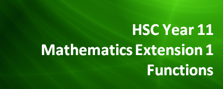 HSC Year 11 Mathematics Extension 1 – Functions