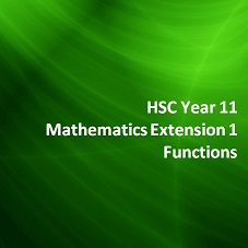 HSC Year 11 Mathematics Extension 1 Functions