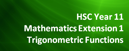 HSC Year 11 Mathematics Extension 1 – Trigonometric Functions