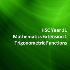 HSC Year 11 Mathematics Extension 1 Trigonometric Functions