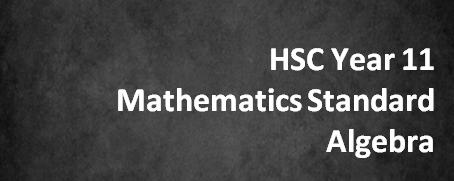 HSC Year 11 Mathematics Standard – Algebra