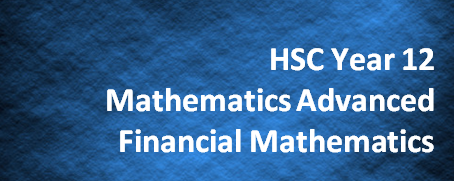 HSC Year 12 Mathematics Advanced – Financial Mathematics