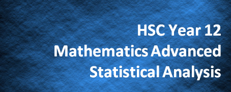 HSC Year 12 Mathematics Advanced – Statistical Analysis