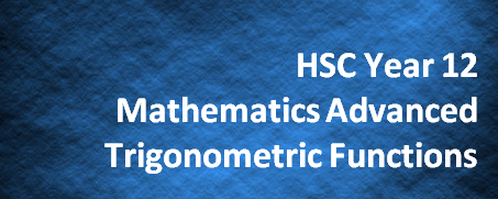 HSC Year 12 Mathematics Advanced – Trigonometric Functions