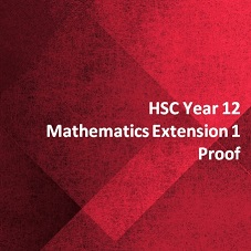 HSC Year 12 Mathematics Extension 1 Proof