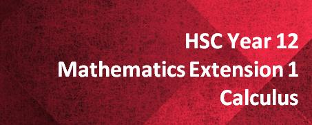 HSC Year 12 Mathematics Extension 1 – Calculus
