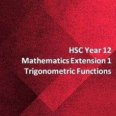 HSC Year 12 Mathematics Extension 1 Trigonometric Functions