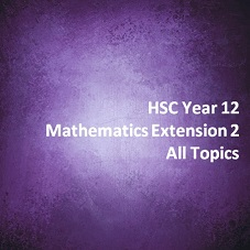 HSC Year 12 Mathematics Extension 2 All Topics