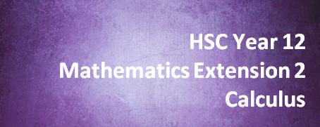HSC Year 12 Mathematics Extension 2 – Calculus