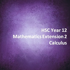 HSC Year 12 Mathematics Extension 2 Calculus