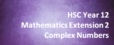 HSC Year 12 Mathematics Extension 2 – Complex Numbers