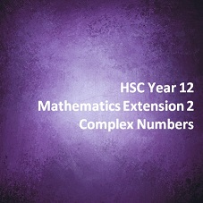 HSC Year 12 Mathematics Extension 2 Complex Numbers