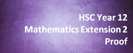 HSC Year 12 Mathematics Extension 2 – Proof