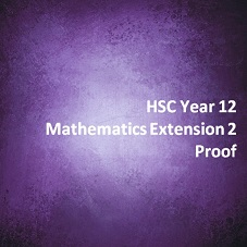 HSC Year 12 Mathematics Extension 2 Proof