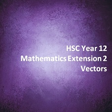 HSC Year 12 Mathematics Extension 2 Vectors