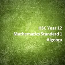 HSC Year 12 Mathematics Standard 1 Algebra