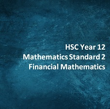 HSC Year 12 Mathematics Standard 2 Financial Mathematics