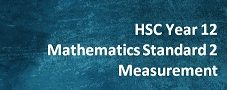 HSC Year 12 Mathematics Standard 2 – Measurement