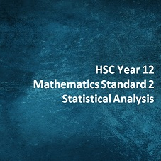 HSC Year 12 Mathematics Standard 2 Statistical Analysis