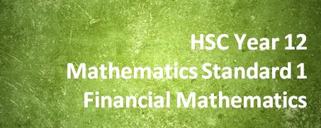 HSC Year 12 Mathematics Standard 1 – Financial Mathematics