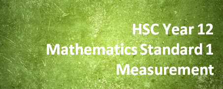 HSC Year 12 Mathematics Standard 1 – Measurement