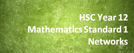 HSC Year 12 Mathematics Standard 1 – Networks