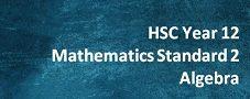 HSC Year 12 Mathematics Standard 2 – Algebra