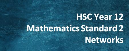 HSC Year 12 Mathematics Standard 2 – Networks