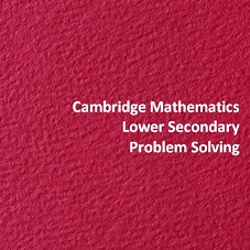 Cambridge Mathematics Lower Secondary Problem Solving
