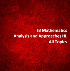 IB Mathematics Analysis and Approaches HL All Topics