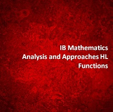 IB Mathematics Analysis and Approaches HL Functions
