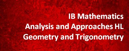 IB Mathematics Analysis and Approaches HL – Geometry and Trigonometry