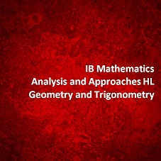 IB Mathematics Analysis and Approaches HL Geometry and Trigonometry
