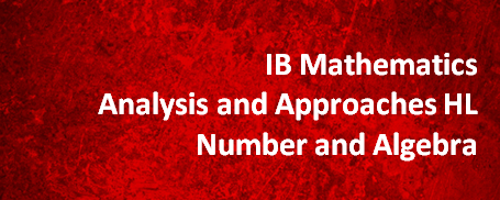 IB Mathematics Analysis and Approaches HL – Number and Algebra