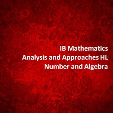 IB Mathematics Analysis and Approaches HL Numbers and Algebra